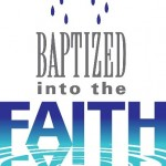 Baptized into the Faith